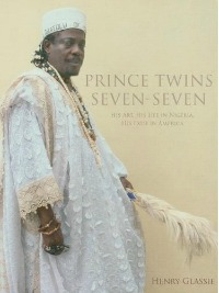 "book cover ""Prince Twins Seven-Seven : his art, his life in Nigeria, his exile in America"""