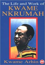 Cover The life and work of Kwame Nkrumah